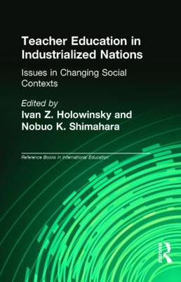 Teacher Education in Industrialized Nations: Issues in Changing Social Contexts - Reference Books in International Education (Hardback)