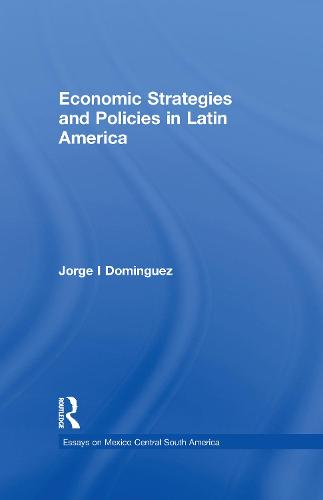 Economic Strategies and Policies in Latin America - Essays on Mexico Central South America (Hardback)