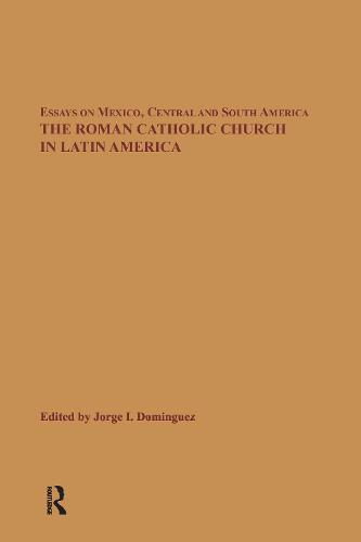 The Roman Catholic Church in Latin America - Essays on Mexico Central South America v. 3 (Hardback)