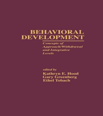 Behavioral Development: Concepts of Approach/Withdrawal and Integrative Levels - Research in Developmental and Comparative Psychology (Hardback)