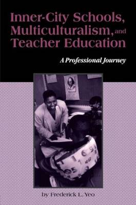 Inner-City Schools, Multiculturalism, and Teacher Education: A Professional Journey - Critical Education Practice (Paperback)