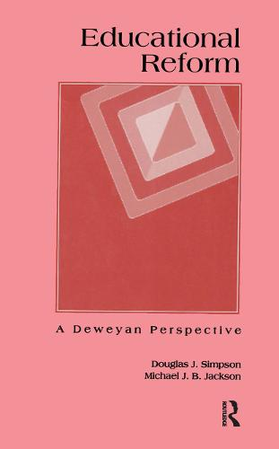 Educational Reform: A Deweyan Perspective - Critical Education Practice 10 (Paperback)