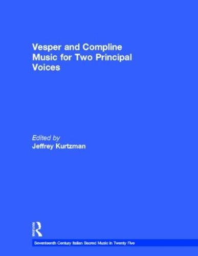 Vesper and Compline Music for Two Principal Voices: Vesper & Compline Music for Two Principal Voices - Seventeenth Century Italian Sacred Music in Twenty Five (Hardback)