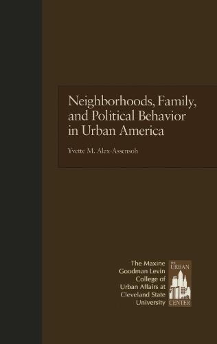 Neighborhoods, Family, and Political Behavior in Urban America: Political Behavior & Orientations - Contemporary Urban Affairs 3 (Hardback)