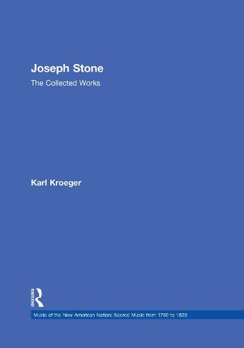 Joseph Stone: The Collected Works - Music of the New American Nation: Sacred Music from 1780 to 1820 (Hardback)