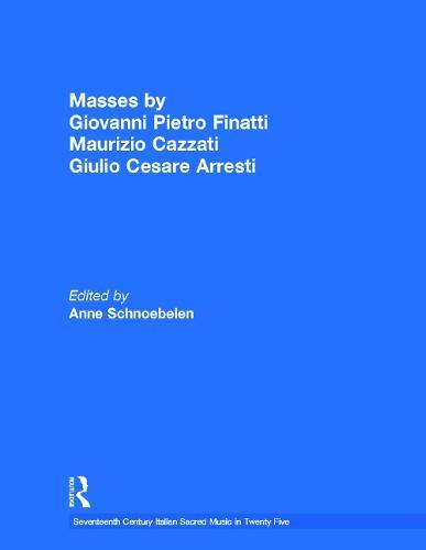 Masses by Giovanni Pietro Finatti, Maurizio Cazzati, Giulio Cesare Arresti - Seventeenth Century Italian Sacred Music in Twenty Five (Hardback)