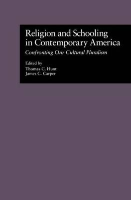 Religion and Schooling in Contemporary America: Confronting Our Cultural Pluralism - Source Books on Education (Hardback)