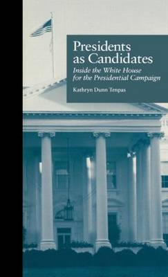 Presidents as Candidates: Inside the White House for the Presidential Campaign - Politics and Policy in American Institutions (Hardback)