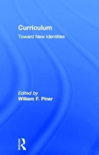 Curriculum: Toward New Identities - Critical Education Practice (Hardback)