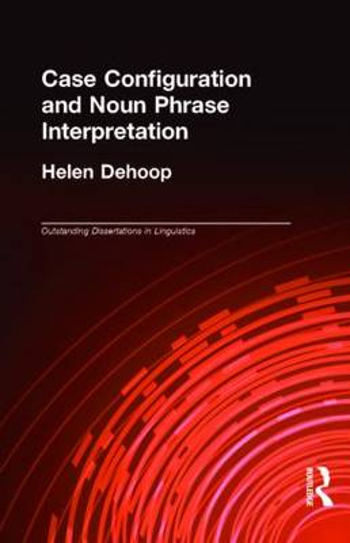 Case Configuration and Noun Phrase Interpretation - Outstanding Dissertations in Linguistics (Hardback)