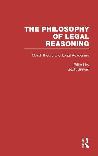 Moral Theory and Legal Reasoning - Philosophy of Legal Reasoning: A Collection of Essays by Philosophers and Legal Scholars 3 (Hardback)