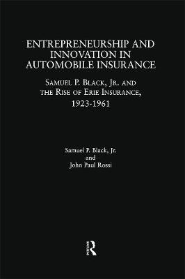 Entrepreneurship and Innovation in Automobile Insurance: Samuel P. Black, Jr. and the Rise of Erie Insurance, 1923-1961 - Garland Studies in Entrepreneurship (Hardback)