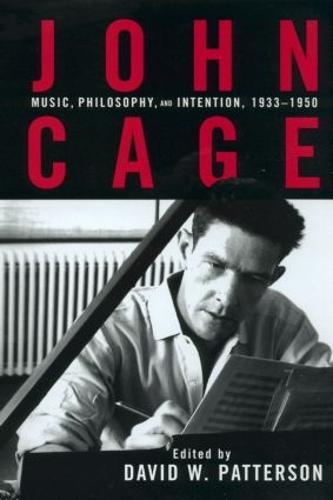 John Cage: Music, Philosophy, and Intention, 1933-1950 (Hardback)