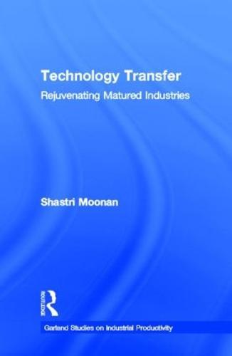 Technology Transfer: Rejuvenating Matured Industries - Garland Studies on Industrial Productivity (Hardback)