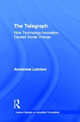 The Telegraph: How Technology Innovation Caused Social Change - Studies on Industrial Productivity: Selected Works (Hardback)