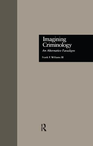 Imagining Criminology: An Alternative Paradigm - Current Issues in Criminal Justice 24 (Hardback)