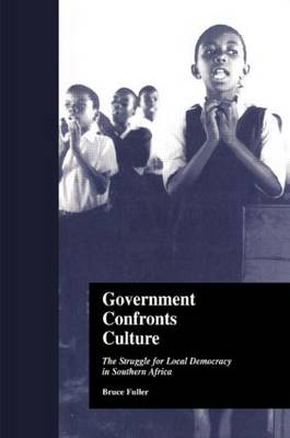 Government Confronts Culture: The Struggle for Local Democracy in Southern Africa - States and Societies (Hardback)