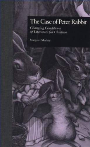 The Case of Peter Rabbit: Changing Conditions of Literature for Children - Children's Literature and Culture (Hardback)