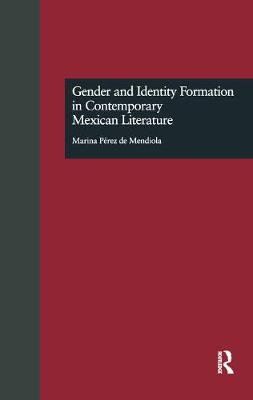 Gender and Identity Formation in Contemporary Mexican Literature (Hardback)