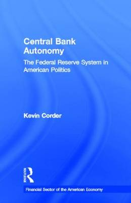 Central Bank Autonomy: The Federal Reserve System in American Politics - Financial Sector of the American Economy (Hardback)