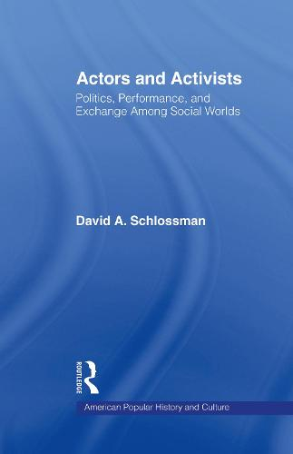 Actors and Activists: Performance, Politics, and Exchange Among Social Worlds - Studies in American Popular History and Culture (Hardback)