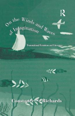 On the Winds and Waves of Imagination: Transnational Feminism and Literature - Wellesley Studies in Critical Theory, Literary History and Culture 20 (Hardback)