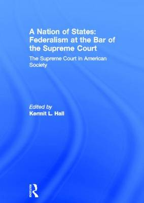 A Nation of States: Federalism at the Bar of the Supreme Court: The Supreme Court in American Society (Hardback)