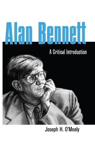 Alan Bennett: A Critical Introduction - Studies in Modern Drama (Hardback)