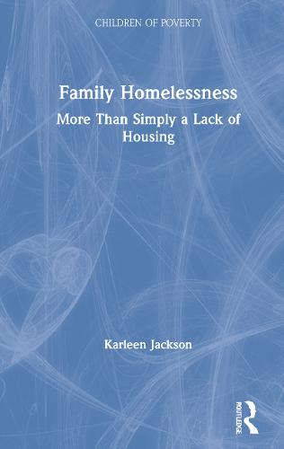 Family Homelessness: More Than Simply a Lack of Housing - Children of Poverty (Hardback)