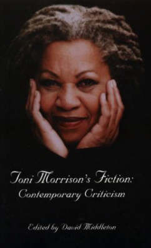 Toni Morrison's Fiction: Contemporary Criticism - Critical Studies in Black Life and Culture (Paperback)