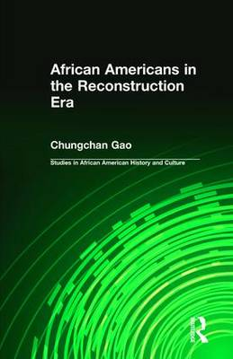 African Americans in the Reconstruction Era - Studies in African American History and Culture (Hardback)