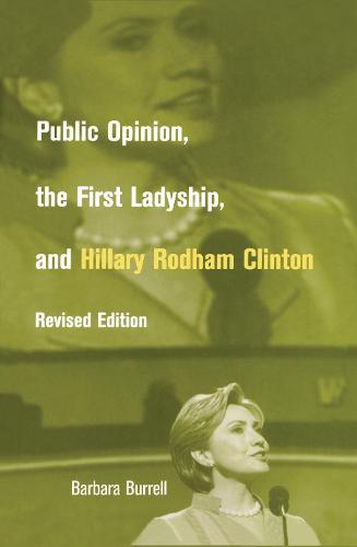 Public Opinion, the First Ladyship, and Hillary Rodham Clinton - Women and Politics (Hardback)
