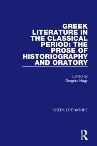 Greek Literature in the Classical Period: The Prose of Historiography and Oratory: Greek Literature (Hardback)