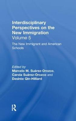 The New Immigrants and American Schools: Interdisciplinary Perspectives on the New Immigration (Hardback)