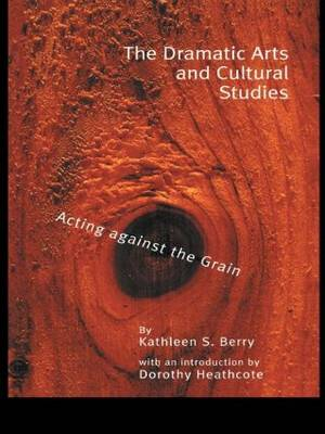 The Dramatic Arts and Cultural Studies: Educating against the Grain - Critical Education Practice (Paperback)