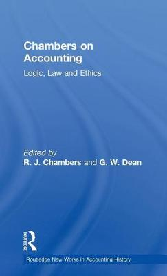 Chambers on Accounting: Logic, Law and Ethics - Routledge New Works in Accounting History (Hardback)