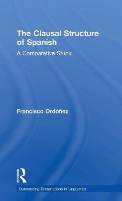 The Clausal Structure of Spanish: A Comparative Study - Outstanding Dissertations in Linguistics (Hardback)