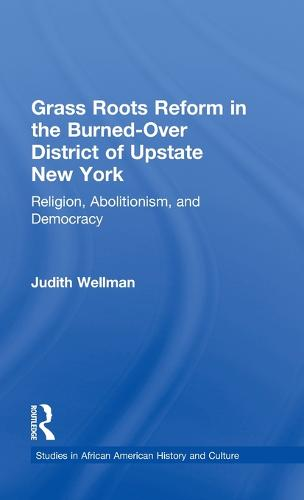 Grassroots Reform in the Burned-over District of Upstate New York: Religion, Abolitionism, and Democracy - Studies in African American History and Culture (Hardback)