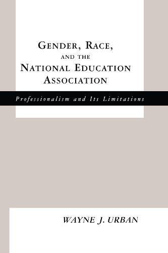 Gender, Race and the National Education Association: Professionalism and its Limitations - Studies in the History of Education (Paperback)