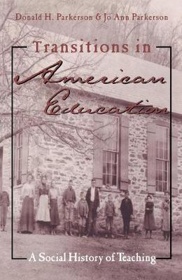 Transitions in American Education: A Social History of Teaching - Studies in the History of Education (Paperback)