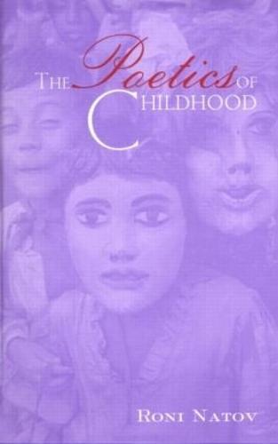 The Poetics of Childhood - Children's Literature and Culture (Hardback)