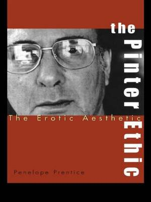 The Pinter Ethic: The Erotic Aesthetic - Studies in Modern Drama (Paperback)