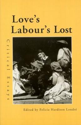 Love's Labour's Lost: Critical Essays - Shakespeare Criticism (Paperback)