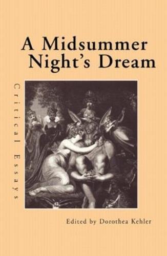 A Midsummer Night's Dream: Critical Essays - Shakespeare Criticism (Paperback)