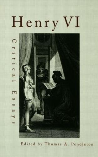 Henry VI: Critical Essays - Shakespeare Criticism (Paperback)