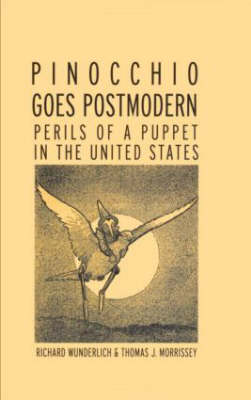 Pinocchio Goes Postmodern: Perils of a Puppet in the United States - Children's Literature and Culture (Hardback)