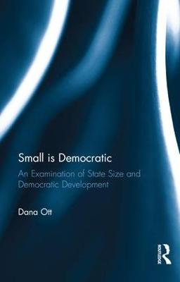 Small is Democratic: An Examination of State Size and Democratic Development (Hardback)