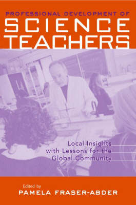 Professional Development in Science Teacher Education: Local Insight with Lessons for the Global Community - Reference Books in International Education (Hardback)