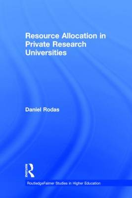 Resource Allocation in Private Research Universities - RoutledgeFalmer Studies in Higher Education (Hardback)