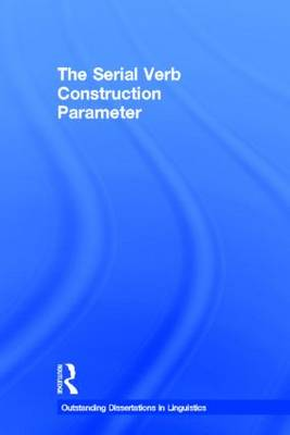 The Serial Verb Construction Parameter - Outstanding Dissertations in Linguistics (Hardback)